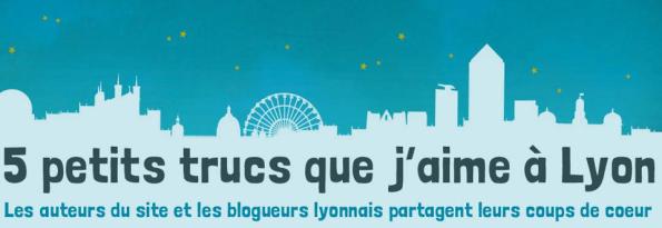 5 trucs que j'aime à Lyon